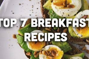 Top 7 Breakfast Recipes