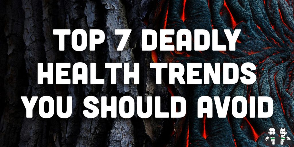 top 7, list, deadly health trends list