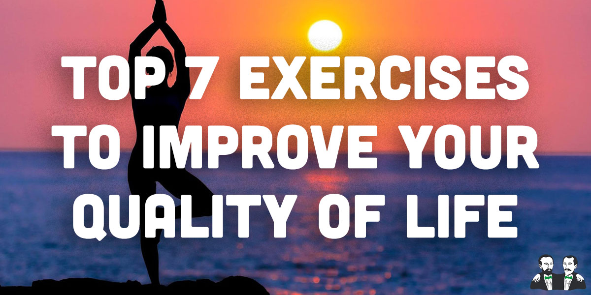 top 7, list, exercises to improve quality of life