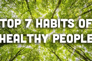 Top 7 Habits of Healthy People