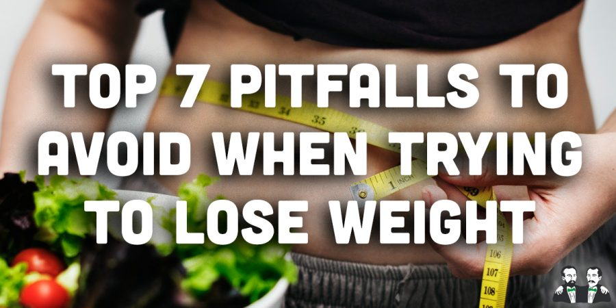 Top 7 Pitfalls to Avoid When Trying to Lose Weight
