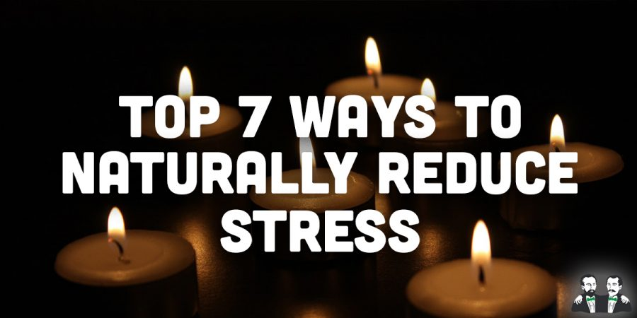 Top 7 Ways to Naturally Reduce Stress