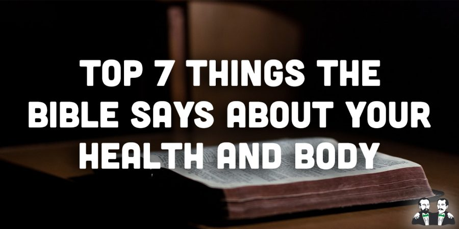 Top 7 Things the Bible Says About Your Health and Body