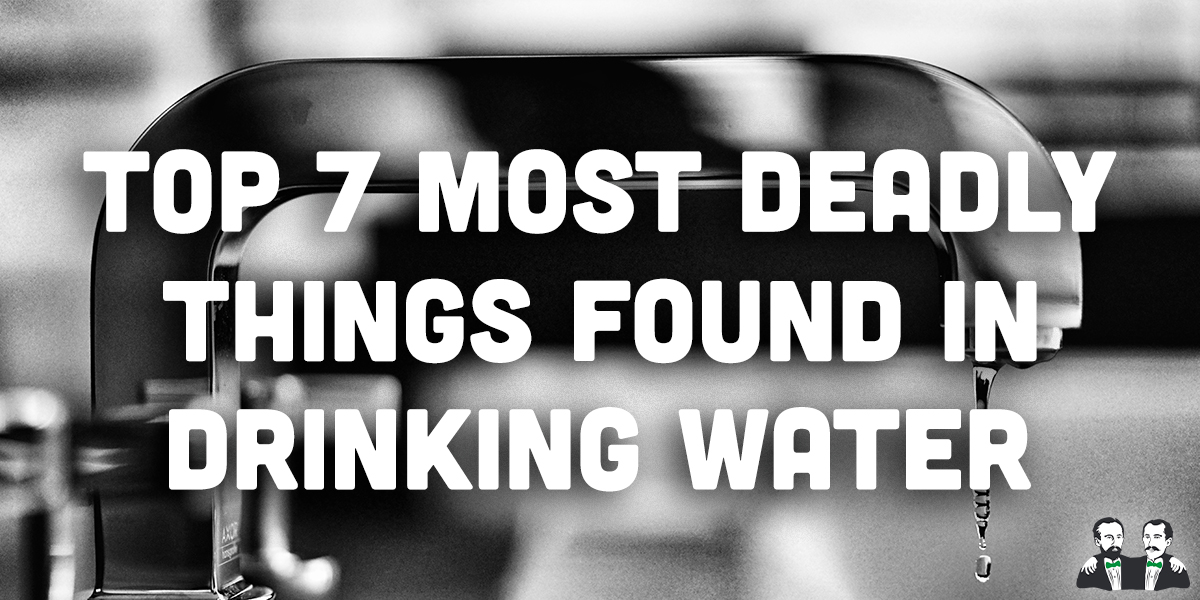 top 7 list, deadly drinking water