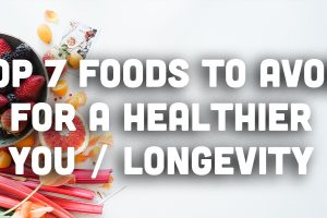 Top 7 Foods to Avoid for a Healthier You / Longevity