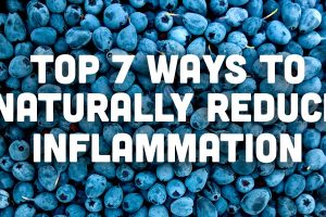 Top 7 Ways to Naturally Reduce Inflammation