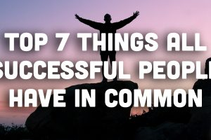 Top 7 Things All Successful People Have in Common