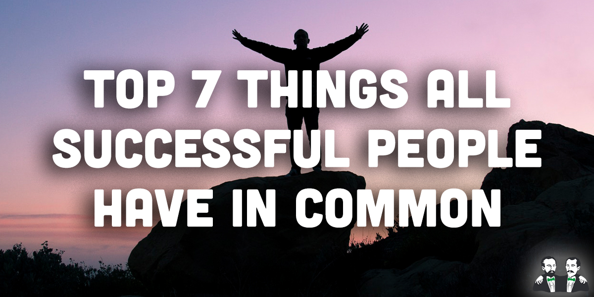 top 7 list, successful people have in common