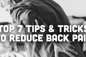Top 7 Tips and Tricks to Reduce Back Pain