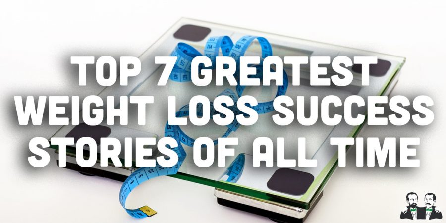 Top 7 Greatest Weight Loss Success Stories of All Time
