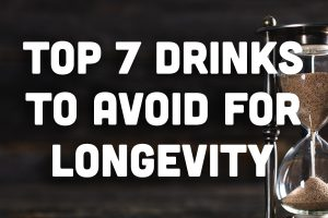 Top 7 Drinks to Avoid for Longevity