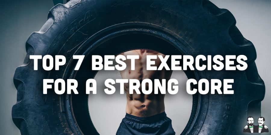 Top 7 Best Exercises for a Strong Core