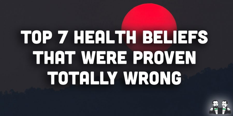 Top 7 Health Beliefs That Were Proven Totally Wrong
