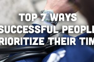 Top 7 Ways Successful People Prioritize Their Time