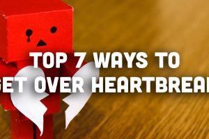 Top 7 Ways to Get Over Heartbreak