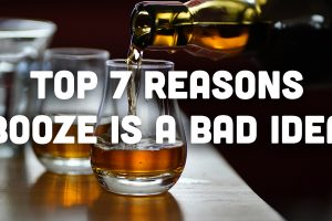 Top 7 Reasons Booze is a Bad Idea