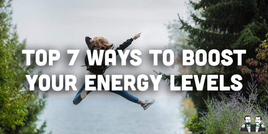 Top 7 Ways to Boost Your Energy Levels