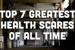 Top 7 greatest health scares of all time