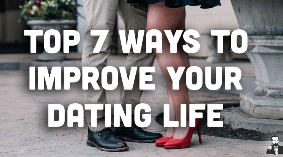 Top 7 Ways to Improve Your Dating Life