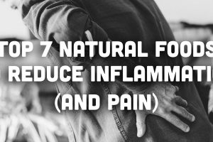 Top 7 Natural Foods to Reduce Inflammation (And Pain)