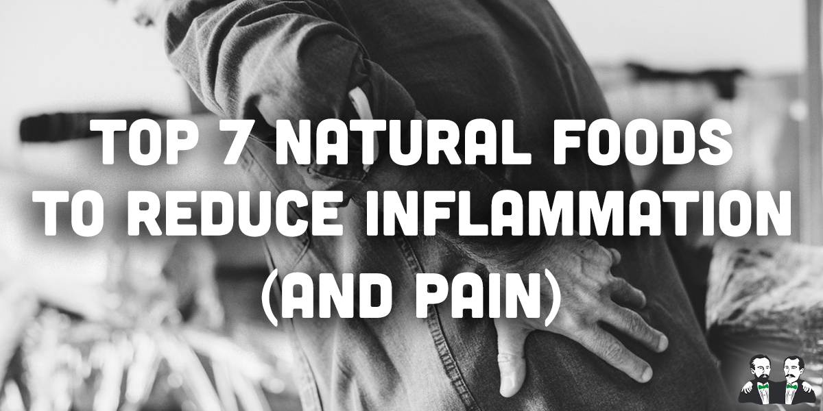top 7 list, Natural foods to reduce inflammation and pain