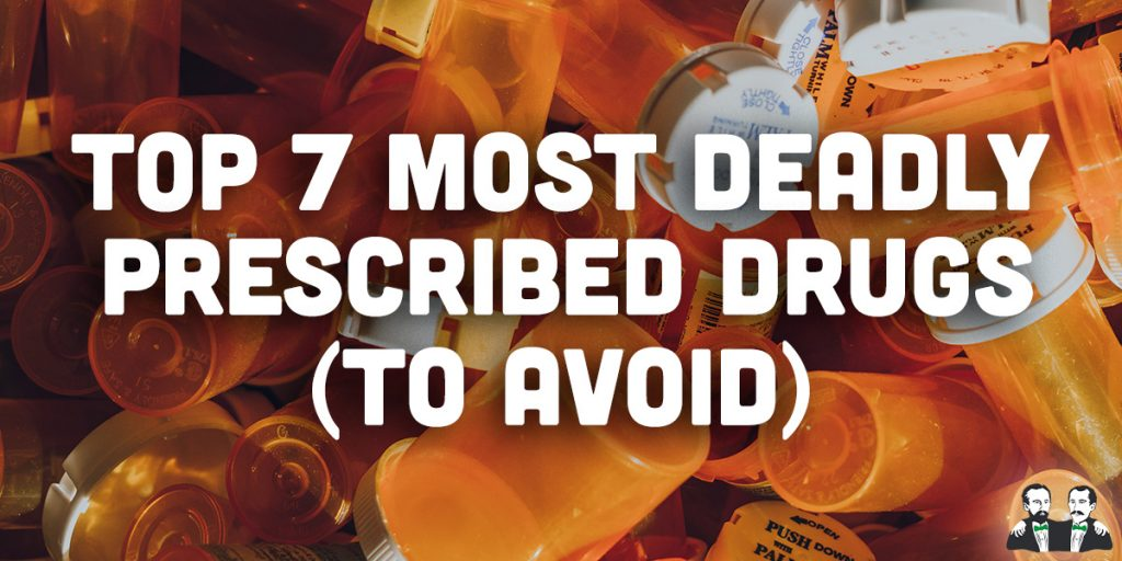 top 7 list, Deadly Prescribed Drugs to avoid