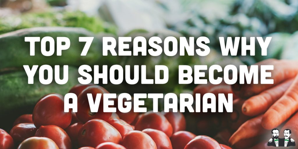 top 7 list, reasons to become vegetarian