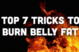 Top 7 Tricks to Burn Belly Fat