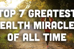 Top 7 Greatest Health Miracles of All Time