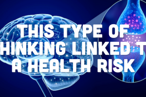 This Type of Thinking Linked to a Health Risk.