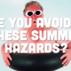 Are You Avoiding These Summer Hazards?