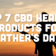 Top 7 CBD Health Products for Father's Day